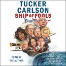 Ship of Fools: How a Selfish Ruling Class Is Bringing America to the Brink of Revolution, Tucker Carlson