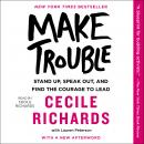 Make Trouble: Standing Up, Speaking Out, and Finding the Courage to Lead--My Life Story, Cecile Richards