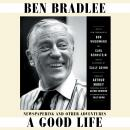 Good Life: Newspapering and Other Adventures, Ben Bradlee