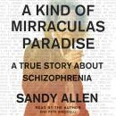 A Kind of Mirraculas Paradise: A True Story About Schizophrenia Audiobook