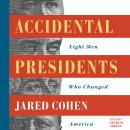 Accidental Presidents: Eight Men Who Changed America, Jared Cohen