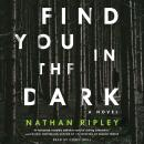 Find You in the Dark: A Novel Audiobook
