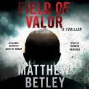 Field of Valor: A Thriller Audiobook