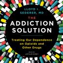 Addiction Solution: Treating Our Dependence on Opioids and Other Drugs, Lloyd Sederer