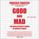 Good and Mad: The Revolutionary Power of Women's Anger, Rebecca Traister