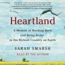 Heartland: A Memoir of Working Hard and Being Broke in the Richest Country on Earth, Sarah Smarsh