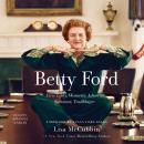 Betty Ford: First Lady, Women's Advocate, Survivor, Trailblazer Audiobook