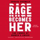 Rage Becomes Her: The Power of Women's Anger, Soraya Chemaly