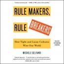 Rule Makers, Rule Breakers: How Tight and Loose Cultures Wire Our World Audiobook