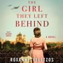 Girl They Left Behind: A Novel, Roxanne Veletzos