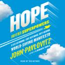 Hope and Other Superpowers: A Life-Affirming, Love-Defending, Butt-Kicking, World-Saving Manifesto Audiobook