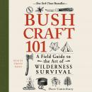 Bushcraft 101: A Field Guide to the Art of Wilderness Survival, Dave Canterbury