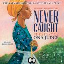 Never Caught, the Story of Ona Judge: George and Martha Washington's Courageous Slave Who Dared to Run Away, Erica Armstrong Dunbar, Kathleen Van Cleve