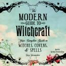 Modern Guide to Witchcraft: Your Complete Guide to Witches, Covens, and Spells, Skye Alexander