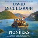 Pioneers: The Heroic Story of the Settlers Who Brought the American Ideal West, David Mccullough