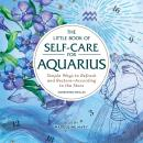 The Little Book of Self-Care for Aquarius: Simple Ways to Refresh and Restore-According to the Stars Audiobook