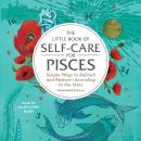 The Little Book of Self-Care for Pisces: Simple Ways to Refresh and Restore-According to the Stars Audiobook