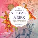 The Little Book of Self-Care for Aries: Simple Ways to Refresh and Restore-According to the Stars Audiobook