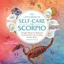 The Little Book of Self-Care for Scorpio: Simple Ways to Refresh and Restore-According to the Stars Audiobook