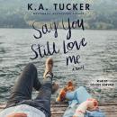 Say You Still Love Me: A Novel Audiobook