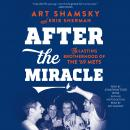After the Miracle: The Lasting Brotherhood of the '69 Mets Audiobook