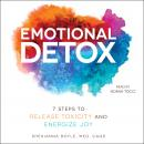 Emotional Detox: 7 Steps to Release Toxicity and Energize Joy Audiobook