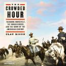 Crowded Hour: Theodore Roosevelt, The Rough Riders, and the Dawn of the American Century, Clay Risen