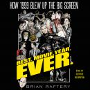 Best. Movie. Year. Ever.: How 1999 Blew Up the Big Screen Audiobook