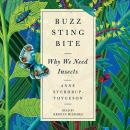 Buzz, Sting, Bite: Why We Need Insects, Anne Sverdrup-Thygeson