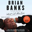 What Set Me Free (The Story That Inspired the Major Motion Picture Brian Banks): A True Story of Wro Audiobook