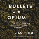 Bullets and Opium: Real-Life Stories of China After the Tiananmen Square Massacre Audiobook