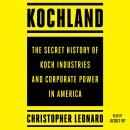 Kochland: The Secret History of Koch Industries and Corporate Power in America, Christopher Leonard