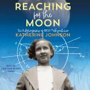 Reaching for the Moon: The Autobiography of NASA Mathematician Katherine Johnson Audiobook