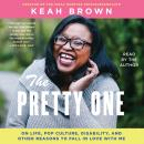 The Pretty One: On Life, Pop Culture, Disability, and Other Reasons to Fall in Love with Me Audiobook