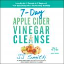 7-Day Apple Cider Vinegar Cleanse: Lose Up to 15 Pounds in 7 Days and Turn Your Body into a Fat-Burning Machine, Jj Smith