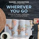 Wherever You Go: A Guide to Mindful, Sustainable, and Life-Changing Travel Audiobook