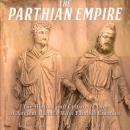 Parthian Empire: The History and Culture of One of Ancient Rome's Most Famous Enemies, Charles River Editors