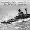 Submarine Warfare in World War II: The History of the Fighting Under the Waves in the Atlantic and P Audiobook