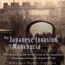 Japanese Invasion of Manchuria, Charles River Editors