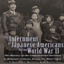 Internment of Japanese Americans during World War II, Charles River Editors