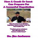 How a Coach or Scout Can Prepare for a Successful Negotiation: What You Need to Do BEFORE a Negotiation Starts in Order to Get the Best Possible Outcome, Dr. Jim Anderson
