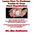 Learn How to Package Trades in Your Next Negotiation: How to Develop the Skill of Assembling Potential Trades in Order to Get the Best Possible Outcome, Dr. Jim Anderson