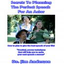 Secrets to Planning the Perfect Speech for an Actor: How to Plan to Give the Best Speech of Your Life!, Dr. Jim Anderson
