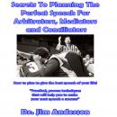 Secrets to Planning the Perfect Speech for Arbitrators, Mediators and Conciliators: How to Plan to Give the Best Speech of Your Life!, Dr. Jim Anderson