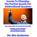 Secrets to Planning the Perfect Speech for Motivational Speakers: How to Plan to Give the Best Speech of Your Life!, Dr. Jim Anderson