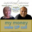 My Money Wake UP Call™: Inspirational Interview, Dr. Joe Vitale
