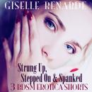 Strung Up, Stepped On and Spanked: 3 BDSM Erotica Shorts, Giselle Renarde