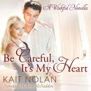Be Careful, It's My Heart: A Small Town Southern Romance, Kait Nolan