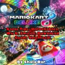 Mario Kart 8 Deluxe Game Tips, Unlockables, Wii U, Switch, Download Guide Unofficial, Chala Dar