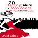 20 Dating Advice for Women: The Secrets Most Men Don't Want You to Know Audiobook